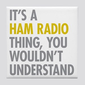 Its A Ham Radio Thing Tile Coaster