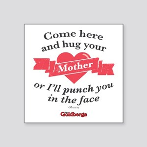 "Hug Your Mother Square Sticker 3"" x 3"""