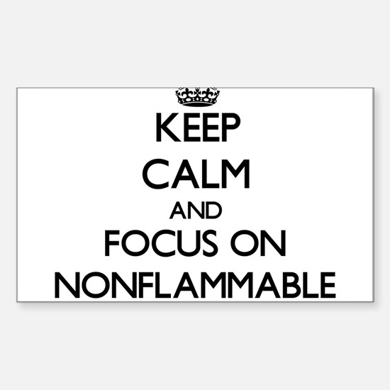 Keep Calm and focus on Nonflammable Decal