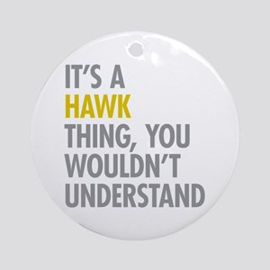 Its A Hawk Thing Ornament (Round)