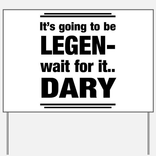 It's going to be Legen- wait for it...Dary Yard Si