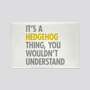 Its A Hedgehog Thing Rectangle Magnet