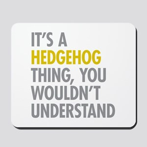 Its A Hedgehog Thing Mousepad