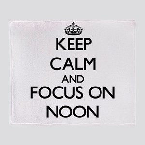 Keep Calm and focus on Noon Throw Blanket