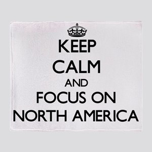 Keep Calm and focus on North America Throw Blanket