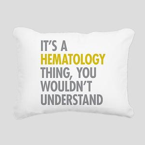 Its A Hematology Thing Rectangular Canvas Pillow