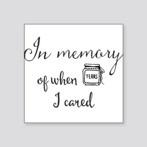 In memory of when I cared. Sticker