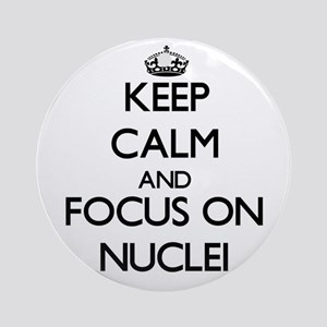 Keep Calm and focus on Nuclei Ornament (Round)