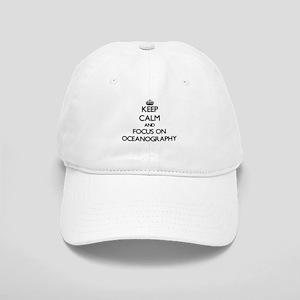 Keep Calm and focus on Oceanography Cap