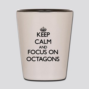 Keep Calm and focus on Octagons Shot Glass