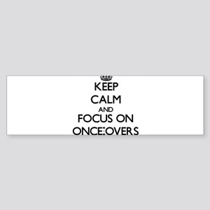 Keep Calm and focus on Once-Overs Bumper Sticker