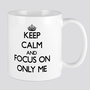 Keep Calm and focus on Only Me Mugs
