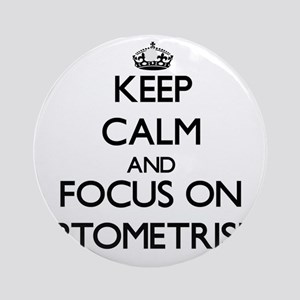 Keep Calm and focus on Optometris Ornament (Round)