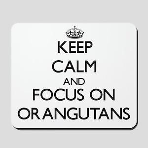 Keep Calm and focus on Orangutans Mousepad