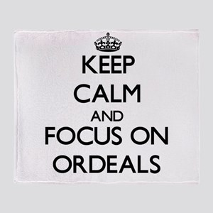 Keep Calm and focus on Ordeals Throw Blanket