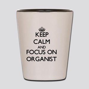 Keep Calm and focus on Organist Shot Glass