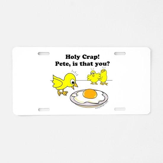 Holy Crap Pete Chick Egg Ca Aluminum License Plate