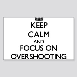 Keep Calm and focus on Overshooting Sticker