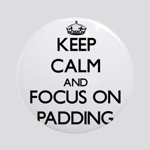 Keep Calm and focus on Padding Ornament (Round)