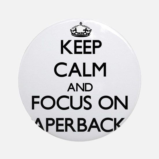 Keep Calm and focus on Paperbacks Ornament (Round)