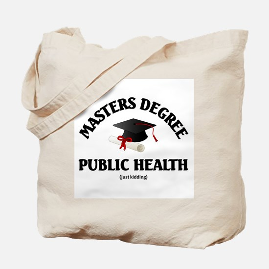 Masters Degree in Public Health just kidd Tote Bag