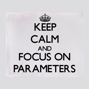 Keep Calm and focus on Parameters Throw Blanket