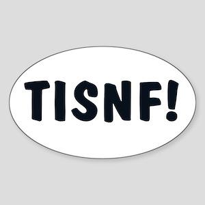 TISNF! Oval Sticker