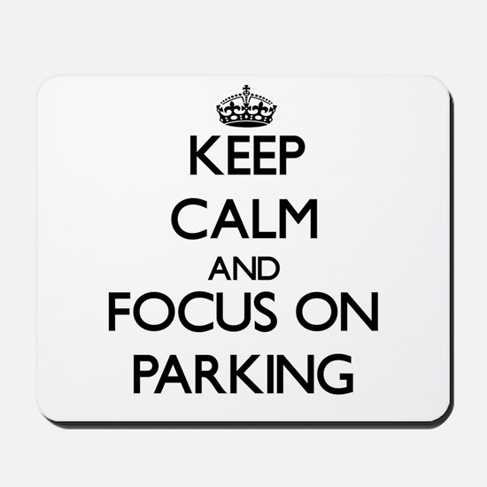 Keep Calm and focus on Parking Mousepad