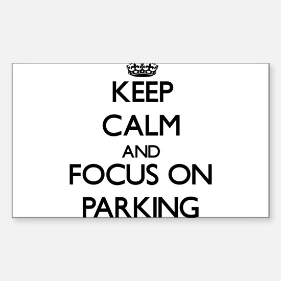 Keep Calm and focus on Parking Decal