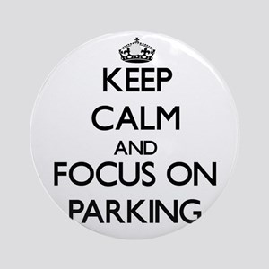 Keep Calm and focus on Parking Ornament (Round)