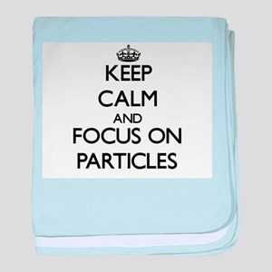 Keep Calm and focus on Particles baby blanket
