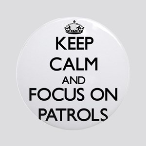 Keep Calm and focus on Patrols Ornament (Round)