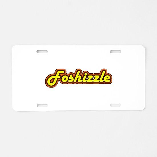 FOSHIZZLE Aluminum License Plate