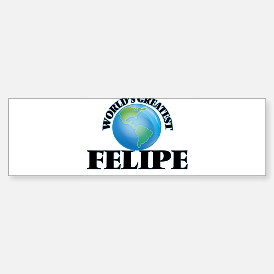 World's Greatest Felipe Bumper Bumper Bumper Sticker