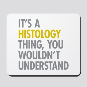 Its A Histology Thing Mousepad