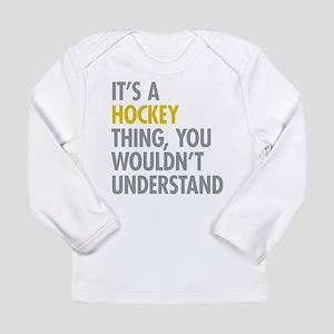 Its A Hockey Thing Long Sleeve Infant T-Shirt