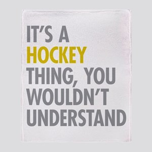 Its A Hockey Thing Throw Blanket