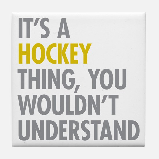Its A Hockey Thing Tile Coaster