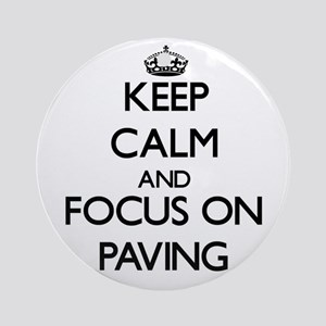 Keep Calm and focus on Paving Ornament (Round)