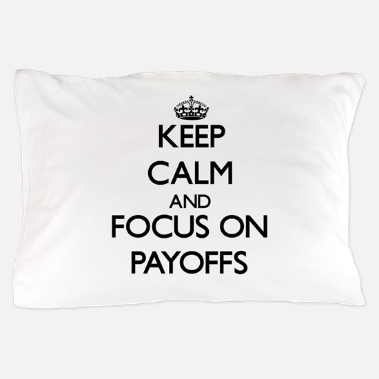 Keep Calm and focus on Payoffs Pillow Case