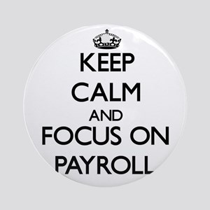 Keep Calm and focus on Payroll Ornament (Round)