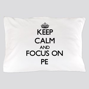 Keep Calm and focus on Pe Pillow Case
