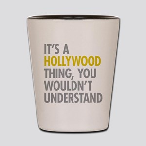 Its A Hollywood Thing Shot Glass