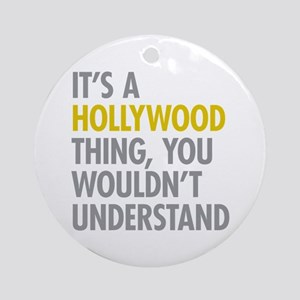 Its A Hollywood Thing Ornament (Round)