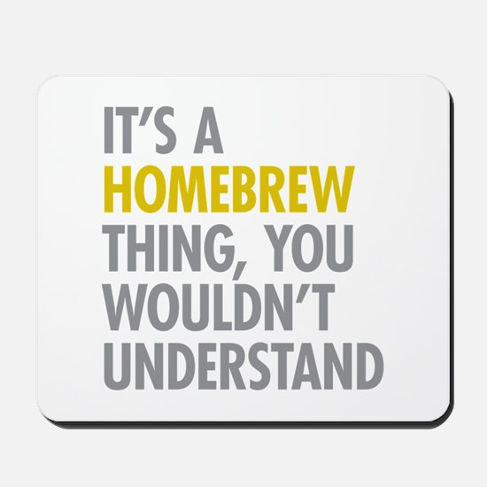 Its A Homebrew Thing Mousepad