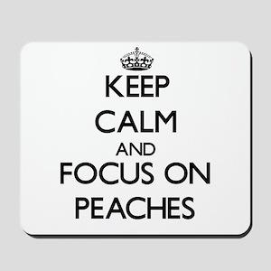 Keep Calm and focus on Peaches Mousepad