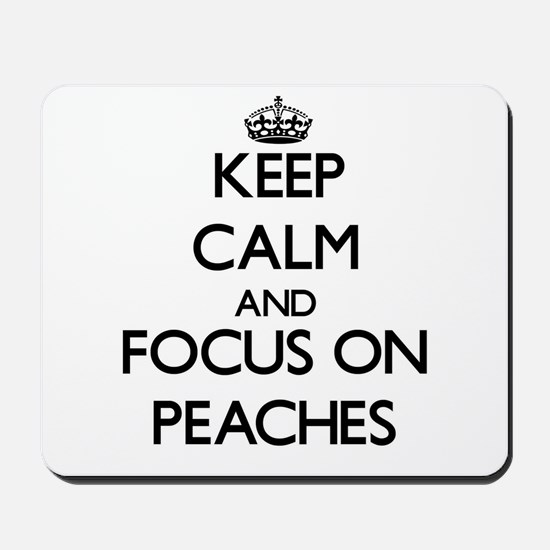 Keep Calm and focus on Peaches Mousepad