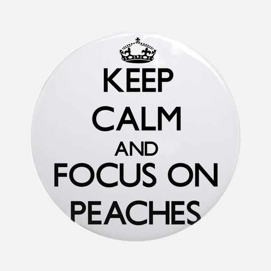 Keep Calm and focus on Peaches Ornament (Round)