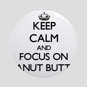 Keep Calm and focus on Peanut But Ornament (Round)