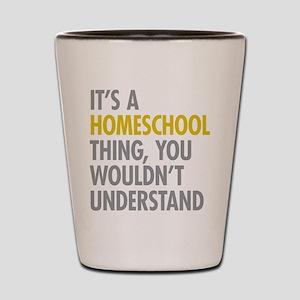 Its A Homeschool Thing Shot Glass